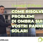 Come risolvere i problemi di ombra sui vostri pannelli solari
