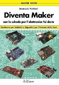 """Libro """"Diventa Maker"""" con schede per l'elettronica fai da te"""