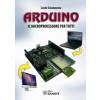 """Libro """"Arduino - Il microprocessore per tutti"""" di Lucio Sciamanna"""